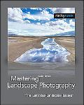 Mastering Landscape Photography The Luminous-Landscape Essays