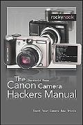 Canon Camera Hackers Manual : Teach Your Camera New Tricks