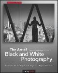 Art of Black and White Photography : Techniques for Creating Superb Images in a Digital Work...