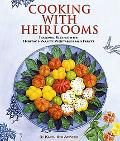 Cooking With Heirlooms A Collection of Recipes With Heritage Vegetables and Fruits