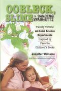 Oobleck, Slime & Dancing Spaghetti: Twenty Terrific at Home Science Experiments Inspired by ...