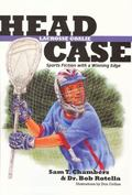 Head Case Lacrosse Goalie: Sports Fiction with a Winning Edge