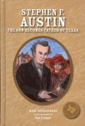 Stephen F. Austin: The Son Becomes Father of Texas