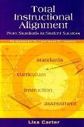 Total Instructional Alignment: From Standards to Student Success: From Standards to Student ...
