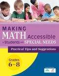 Making Math Accessible to Students with Special Needs : Practical Tips and Suggestions (Grad...