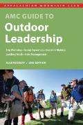 AMC Guide to Outdoor Leadership: Trip Planning * Group Dynamics * Decision Making * Leading ...