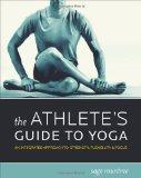 The Athlete's Guide to Yoga: An Integrated Approach to Strength, Flexibility, and Focus
