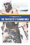 A Companion to The Triathlete's Training Bible