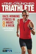 Time-Crunched Triathlete : Race-Winning Fitness in 8 Hours a Week