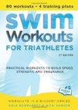 Swim Workouts for Triathletes: Practical Workouts to Build Speed, Strength, and Endurance (W...