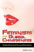 Feminism and Global Chineseness The Cultural Production of Controversial Women Authors