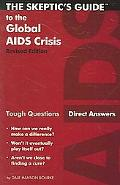 Skeptic's Guide to the Global AIDS Crisis Tough Questions, Direct Answers