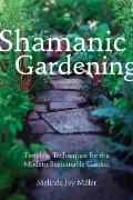 Shamanic Gardening : Timeless Techniques for the Modern Sustainable Garden