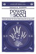Power of the Seed : Your Guide to Oils for Health and Beauty