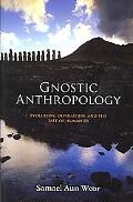 Gnostic Anthropology: Evolution, Devolution, and the Fate of Humanity