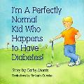 I'M A Pefectly Normal Kid Who Happens To Have Diabetes!