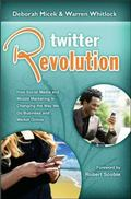 Twitter Revolution: How Social Media and Mobile Marketing Is Changing the Way We Do Business...