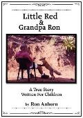 Little Red and Grandpa Ron : A True Story Written for Children