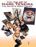 The Art of Mark Texeira: Tex: The Artist's Great Escape (Vanguard Popular Artist Career Retr...