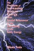 Problem of Increasing Human Energy, with Special References to the Harnessing of the Sun's E...
