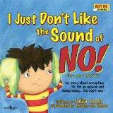 I Just Don't Like the Sound of No!: My Story About Accepting No for an Answer and Disagreein...