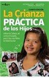 La Crianza Practica de Los Hijos: Utilizar La Cabeza, Asi Como El Corazon, Para Criar a Los ...