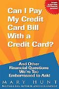 Can I Pay My Credit Card Bill with a Credit Card?: And Other Financial Questions We're Too E...