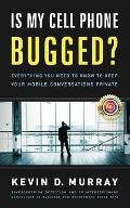 Is My Cell Phone Bugged?: Everything You Need to Know to Keep Your Mobile Conversations Private