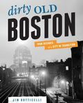 Dirty Old Boston : Four Decades of a City in Transition