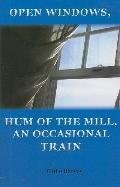 Open Windows, Hum of the Mill, an Occasional Train