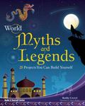 World Myths and Legends: 25 Projects You Can Build Yourself (Build It Yourself series)