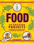 Food - 25 Amazing Projects : Investigate the History and Science of What We Eat