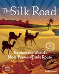 The Silk Road: 20 Projects Explore the World's Most Famous Trade Route (Build It Yourself se...