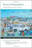 Forces of Compassion: Humanitarianism Between Ethics and Politics (School for Advanced Resea...