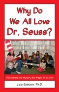 Why Do We All Love Dr. Seuss? : Discovering the Mystery and Magic of an Icon