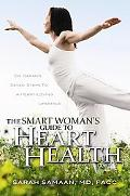 The Smart Woman's Guide to Heart Health: Dr. Sarah's Seven Steps to a Heart-Loving Lifestyle