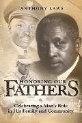 Honoring Our Fathers : Celebrating a Man's Role in His Family and Community