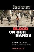 Blood on Our Hands : The American Invasion and Destruction of Iraq