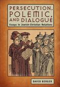 Persecution, Polemic, and Dialogue: Essays in Jewish-Christian Relations (Judaism and Jewish...