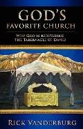 God's Favorite Church: Why God Is Rebuilding the Tabernacle of David