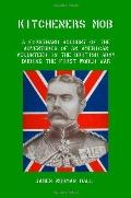 Kitchener's Mob: A Firsthand Account of the Adventures of an American Volunteer in the Briti...