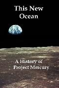 This New Ocean: A History of Project Mercury
