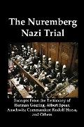 The Nuremberg Nazi Trial: Excerpts From the Testimony of Herman Goering, Albert Speer, Ausch...
