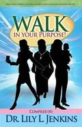 Walk in Your Purpose : How Women Defied the Odds and Succeeded in Business, Ministry, and Life