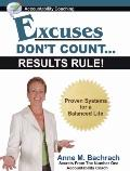 Excuses Don't Count; Results Rule! : Proven Systems for a Balanced Life