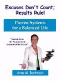 Excuses Don't Count; Results Rule Course : Proven Systems for a Balanced Life