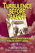 Turbulence Before Takeoff: The Life and Times of Aviation Pioneer Marlon Dewitt Green