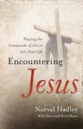 Encountering Jesus : Praying the Commands of Christ into Your Life