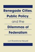 Renegade Cities, Public Policy, and the Dilemmas of Federalism