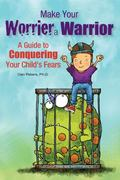 Make Your Worrier a Warrior : A Guide to Conquering Your Child's Fears